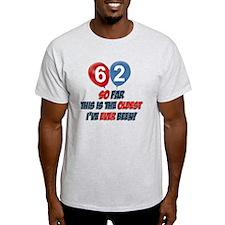 62 year old Funny birthday designs T-Shirt