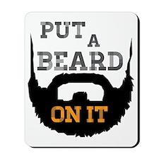 Put A Beard On It Mousepad