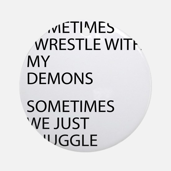 Wrestle With My Demons Round Ornament
