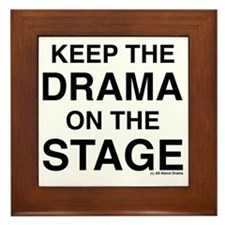 KEEP THE DRAMA ON THE STAGE Framed Tile