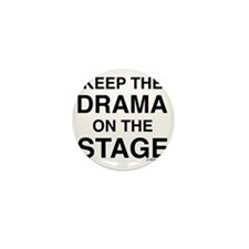 KEEP THE DRAMA ON THE STAGE Mini Button