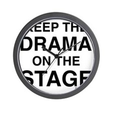 KEEP THE DRAMA ON THE STAGE Wall Clock