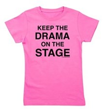 KEEP THE DRAMA ON THE STAGE Girl's Tee