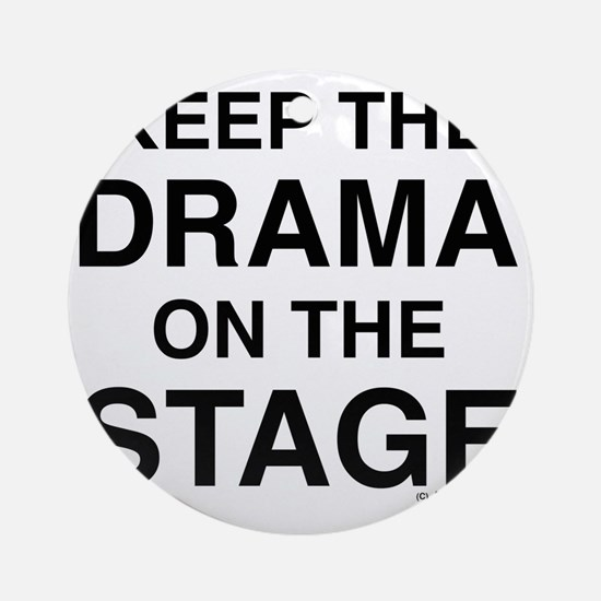 KEEP THE DRAMA ON THE STAGE Round Ornament