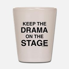 KEEP THE DRAMA ON THE STAGE Shot Glass