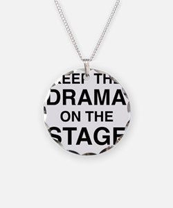 KEEP THE DRAMA ON THE STAGE Necklace