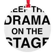 KEEP THE DRAMA ON THE STAGE Ornament