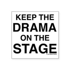 """KEEP THE DRAMA ON THE STAGE Square Sticker 3"""" x 3"""""""