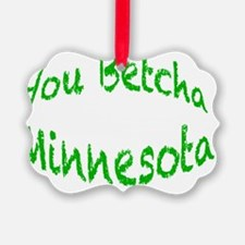 you betcha mn g Ornament