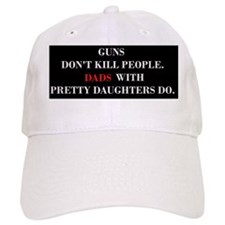 Guns Dont Kill People. Dads With Pretty Daught Baseball Baseball Cap