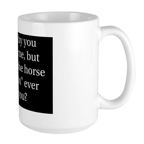 The Horse I rode in on Large Mug