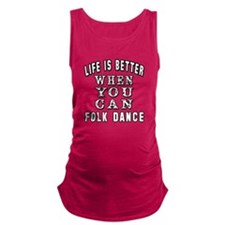 Life Is Better When You Can Folk Dance Maternity T