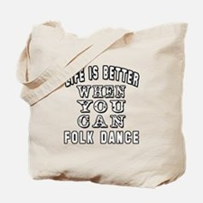 Life Is Better When You Can Folk Dance Tote Bag