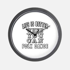 Life Is Better When You Can Folk Dance Wall Clock
