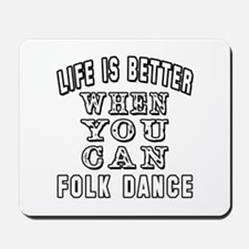 Life Is Better When You Can Folk Dance Mousepad