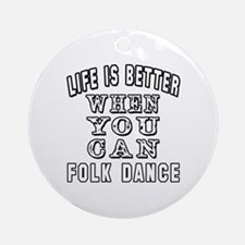 Life Is Better When You Can Folk Dance Ornament (R