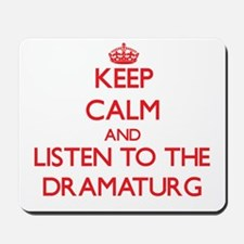 Keep Calm and Listen to the Dramaturg Mousepad