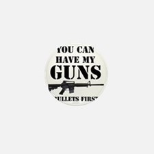 You Can Have My Guns, Bullets First. Mini Button