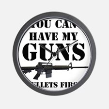 You Can Have My Guns, Bullets First. Wall Clock