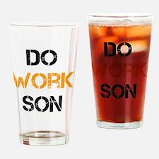 do work son Drinking Glass
