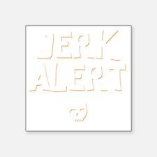 "Jerk Alert Square Sticker 3"" x 3"""