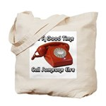 For A Good Time... Tote Bag
