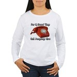 For A Good Time... Women's Long Sleeve T-Shirt