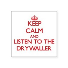 Keep Calm and Listen to the Drywaller Sticker