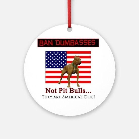 Ban Dumbasses... NOT Pit Bulls! Round Ornament