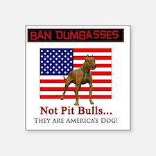 "Ban Dumbasses... NOT Pit Bu Square Sticker 3"" x 3"""