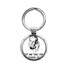 Let me tell you something Slick! Round Keychain