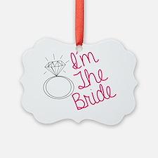 Im the bride Ornament