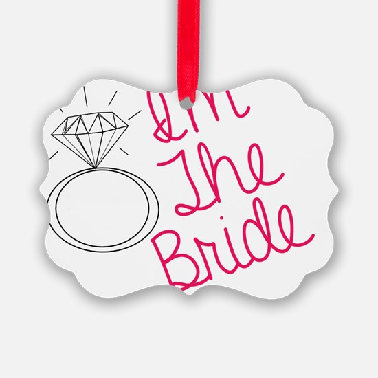 Im the bride Ornament