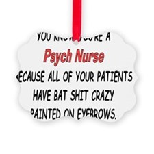 You know youre a psych nurse IF Ornament