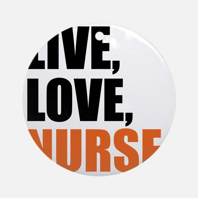 live love nurse  Round Ornament