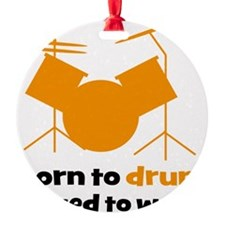born to drum forced to work  Ornament
