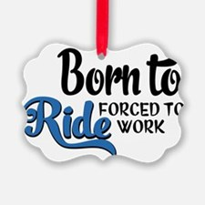Born to ride forced to work  Ornament