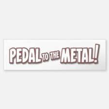 PEDAL to the METAL! - 1 Bumper Bumper Bumper Sticker