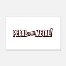 PEDAL to the METAL! - 1 Car Magnet 20 x 12