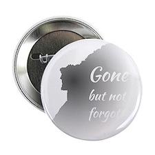 """Gone But Not Forgotten 2.25"""" Button"""