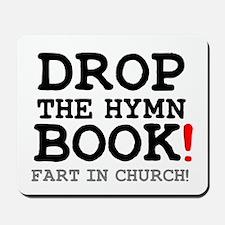 DROP THE HYMN BOOK - FART IN CHURCH! Z Mousepad