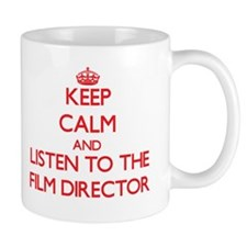 Keep Calm and Listen to the Film Director Mugs