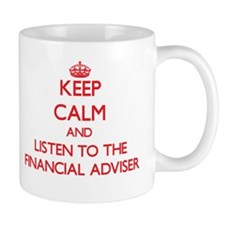 Keep Calm and Listen to the Financial Adviser Mugs
