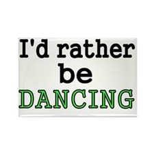 Id rather be DANCING Rectangle Magnet