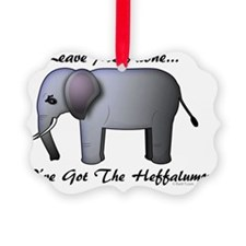 Leave me alone - Ive got the heff Ornament