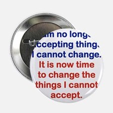 """I AM NO LONGER ACCEPTING THINGS I CAN 2.25"""" Button"""