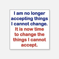 "I AM NO LONGER ACCEPTING TH Square Sticker 3"" x 3"""