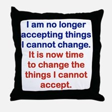 I AM NO LONGER ACCEPTING THINGS I CAN Throw Pillow