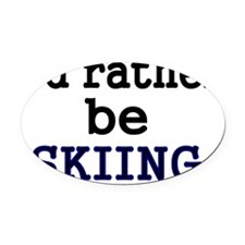 Id rather be skiing Oval Car Magnet