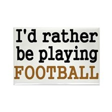 Id rather be playing FOOTBALL Rectangle Magnet